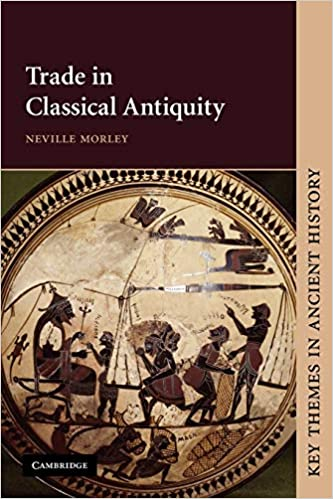 Amazon Com Trade In Classical Antiquity Key Themes In Ancient History 9780521634168 Morley Neville Books
