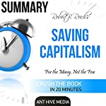 Robert B. Reich's Saving Capitalism: For the Many, Not the Few Summary | Ant Hive Media