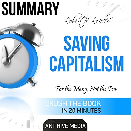 Robert B. Reich's Saving Capitalism: For the Many, Not the Few Summary (Saving Capitalism For The Many Not The Few)