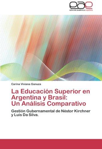 La Educación Superior en Argentina y Brasil: Un Análisis Comparativo: Gestión Gubernamental de Néstor Kirchner y Luis Da Silva. (Spanish Edition) PDF
