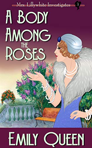 A Body Among the Roses: A 1920s Mystery (Mrs. Lillywhite Investigates Book 4) by [Queen, Emily]