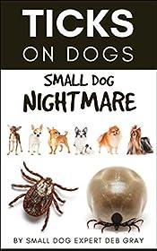 Ticks on Dogs: Small Dog Nightmare