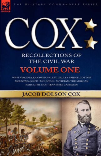 Cox: Personal Recollections of the Civil War-West Virginia, Kanawha Valley, Gauley Bridge, Cotton Mountain, South Mountain, Antietam, the Morgan Raid & the East Tennessee Campaign - Volume 1
