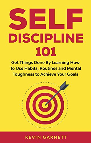 Self-Discipline 101: Get Things Done By Learning How To Use Habits, Routines and Mental Toughness to Achieve Your Goals (Master Productivity Series)