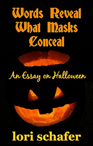 Essay On English Literature Words Reveal What Masks Conceal An Essay For Halloween By Schafer Lori High School Narrative Essay also Romeo And Juliet English Essay Words Reveal What Masks Conceal An Essay For Halloween  Kindle  What Is A Thesis Statement In An Essay