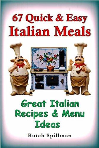 67 Quick &  Easy Italian Meals by Butch Spillman