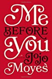 Me Before You: A Novel by Moyes, Jojo (2012) Hardcover