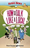 How to Talk Like a Local, Susie Dent, 0099514761