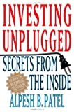 Investing Unplugged, Alpesh B. Patel, 1403946205