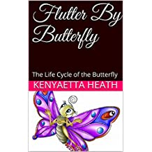 Flutter By Butterfly: The Life Cycle of the Butterfly (Little Genius Book 1)