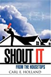 Shout It from the Housetops, Carl E. Holland, 1604776048