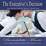 The Executive's Decision : Keller Family, Book 1 | Bernadette Marie