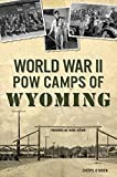 World War II POW Camps of Wyoming (Military)
