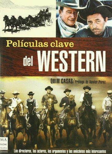 Descargar Libro Películas Clave Del Western: Los Directores, Los Actores, Los Argumentos Y Las Anécdotas Más Interesantes. Quim Casas
