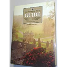 The National Trust Guide: A Complete Introduction to the Buildings, Gardens, Coast and Country Properties Owned by the National Trust