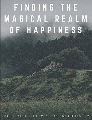 Finding The Magical Realm Of Happiness (Volume 1): The Mist Of Negativity ()