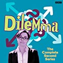 Dilemma: Series 2 Radio/TV Program by Danielle Ward Narrated by Sue Perkins, Miles Jupp, Jason Cook