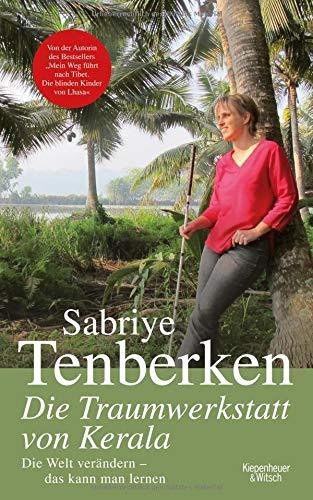 Die Traumwerkstatt von Kerala: Die Welt verändern - das kann man lernen Gebundenes Buch – 10. September 2015 Sabriye Tenberken Kiepenheuer&Witsch 3462047175 Afrika