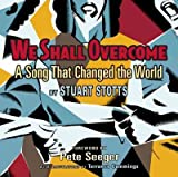 img - for WE SHALL OVERCOME: A SONG THAT CHANGED THE WORLD [WITH CD (AUDIO)] by Stotts, Stuart ( Author ) on Jan-18-2010[ Hardcover ] book / textbook / text book