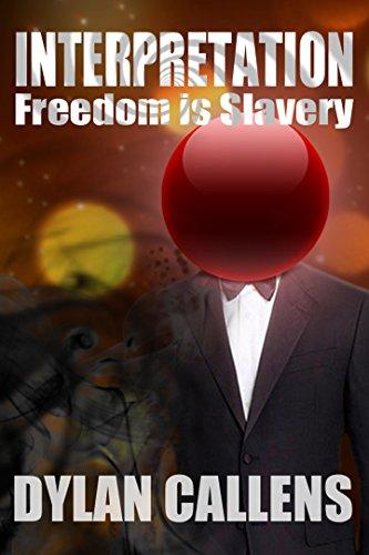 Interpretation: Freedom is Slavery by Dylan Callens