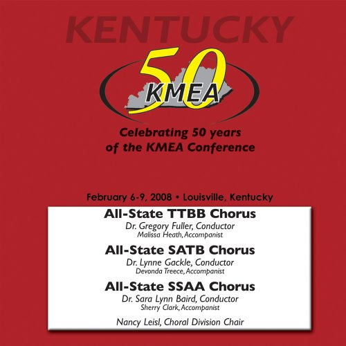 Kentucky Music Educators Association 2008: All-State SSAA,TTBB and SATB Choruses