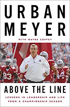 Above the Line: Lessons in Leadership and Life from a Championship Season by [Meyer, Urban]