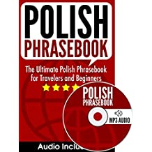 Polish Phrasebook: The Ultimate Polish Phrasebook for Travelers and Beginners (Audio Included)