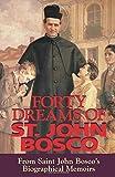 Forty Dreams Of St. John Bosco: From St. John Bosco\'s Biographical Memoirs