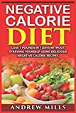 Negative Calorie Diet: Lose 7 Pounds In 7 Days Without Starving Yourself Using Delicious Negative Calorie Recipes