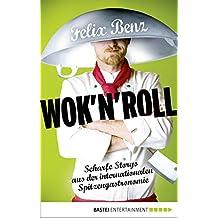 Wok 'n' Roll: Scharfe Storys aus der internationalen Spitzengastronomie (German Edition)
