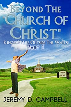 """Beyond The """"Church of Christ"""": Part 1 by [Campbell, Jeremy]"""