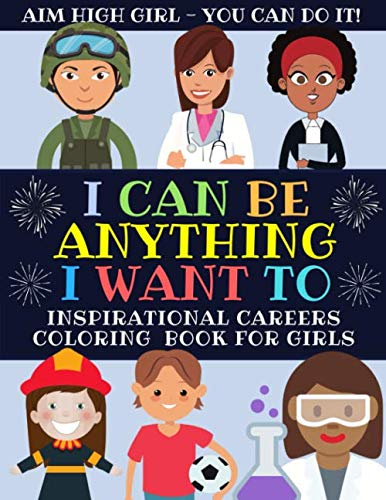 I Can Be Anything I Want To: Inspirational Careers Coloring Book For Girls Large Size