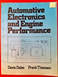 Automotive Electronics and Engine Performance, Thiessen, Frank J. and Dales, Davis N., 0835903109