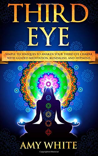 Third Eye Simple Techniques to Awaken Your Third Eye Chakra With Guided Meditation, Kundalini, and Hypnosis (psychic abilities, spiritual enlightenment) [White, Amy] (Tapa Blanda)