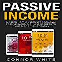 Passive Income: Mastering the Internet Economy: Online Secrets to Make More Money Easily Audiobook by Connor White Narrated by Clay Willison