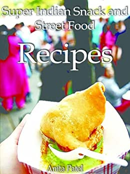 Super Indian Snack and Street food recipes by [Patel, Anita]