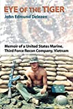 Eye of the Tiger: Memoir of a United States Marine, Third Force Recon Company, Vietnam