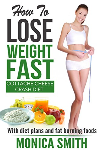 How To Lose Weight Fast Cottage Cheese Crash Diet With Diet Plans