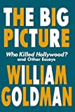 The Big Picture: Who Killed Hollywood? and Other Essays (Applause Books)