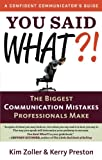 img - for You Said What?!: The Biggest Communication Mistakes Professionals Make (A Confident Communicator s Guide) book / textbook / text book