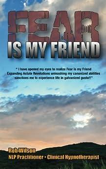 Fear is My Friend:  Expanding Astute Revelations! by [Wilson, Robert]