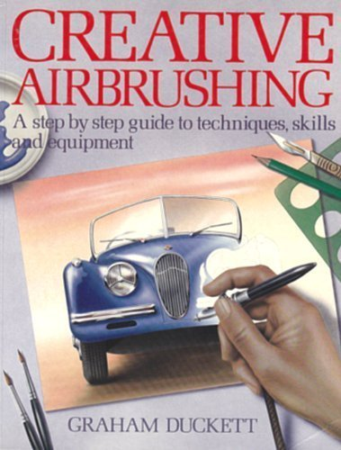 Creative Airbrushing: A Step-By-Step Guide to Techniques, Skills, and Equipment (Collier Books) Paperback – August 1, 1985 Graham Duckett John Wiley & Sons Inc 0020112602 Techniques - Airbrush