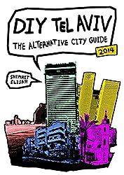 Diy Tel Aviv - The Alternative City Guide - 2014 Edition