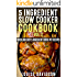 5 Ingredient Slow Cooker Cookbook - Volume 2: More Quick and Easy  5 Ingredient Crock Pot Recipes