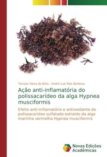 Ação anti-inflamatória do polissacarídeo da alga Hypnea musciformis: Efeito anti-inflamatório e antioxidante do polissacarídeo sulfatado extraído da alga marinha vermelha Hypnea musciformis