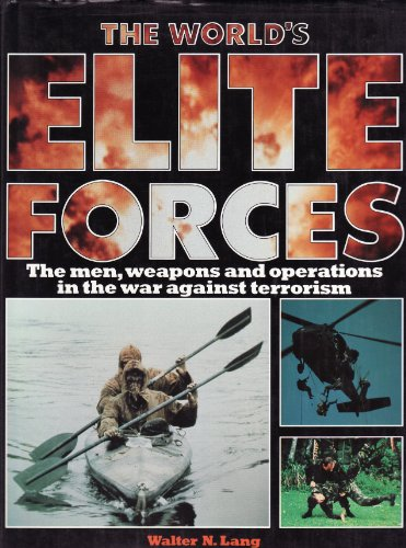The Worlds Elite Forces - The Men, Weapons and Operations in the War Against Terrorism Walter N Lang