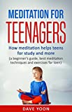 Meditation for Teens : How Meditation Helps Teens for Study and More (meditation for beginners, mindfulness, best meditation techniques and exercise for ... meditations, how to meditate)