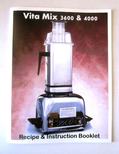 Vita Mix 3600, 3600+ & 4000 Manual Instructions Directions Recipes Book for Vitamix (Vitamix Blender 3600)
