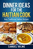 Dinner Ideas for the Haitian Cook: Easy Traditional Haitian Recipes
