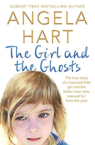 Her Little Girl - The Girl and the Ghosts: The true story of a haunted little girl and the foster carer who rescued her from the past (Angela Hart Book 3)